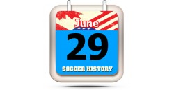 THIS DAY IN SOCCER HISTORY JUNE 29
