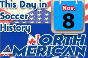 THIS DAY IN SOCCER HISTORY NOVEMBER 8