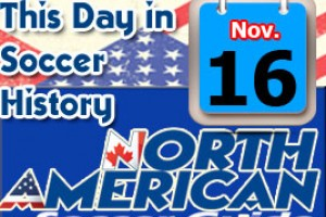 THIS DAY IN SOCCER HISTORY NOVEMBER 16