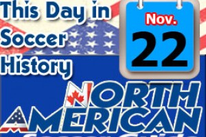THIS DAY IN SOCCER HISTORY NOVEMBER 22