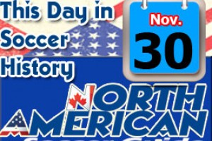 THIS DAY IN SOCCER HISTORY NOVEMBER 30