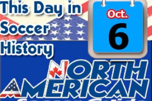 THIS DAY IN SOCCER HISTORY OCTOBER 6