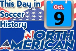 THIS DAY IN SOCCER HISTORY OCTOBER 9