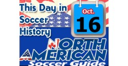 THIS DAY IN SOCCER HISTORY OCTOBER 16
