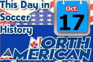 THIS DAY IN SOCCER HISTORY OCTOBER 17