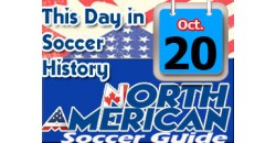 THIS DAY IN SOCCER HISTORY OCTOBER 20
