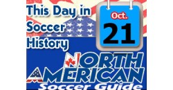 THIS DAY IN SOCCER HISTORY OCTOBER 21