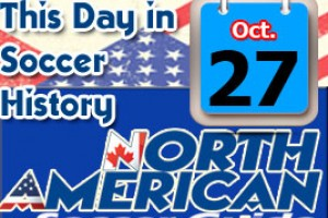 THIS DAY IN SOCCER HISTORY OCTOBER 27