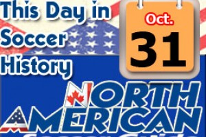 THIS DAY IN SOCCER HISTORY OCTOBER 31