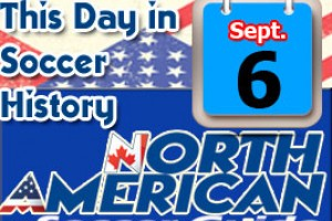 THIS DAY IN SOCCER HISTORY SEPTEMBER 6