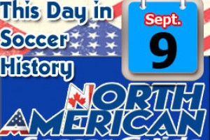 THIS DAY IN SOCCER HISTORY SEPTEMBER 9