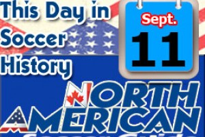 THIS DAY IN SOCCER HISTORY SEPTEMBER 11