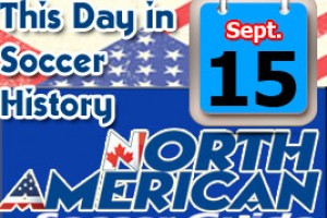 THIS DAY IN SOCCER HISTORY SEPTEMBER 15