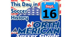 THIS DAY IN SOCCER HISTORY SEPTEMBER 16