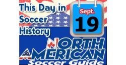THIS DAY IN SOCCER HISTORY SEPTEMBER 19