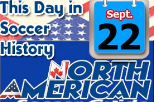 THIS DAY IN SOCCER HISTORY SEPTEMBER 22