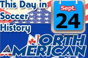THIS DAY IN SOCCER HISTORY SEPTEMBER 24