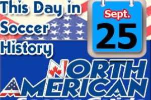 THIS DAY IN SOCCER HISTORY SEPTEMBER 25
