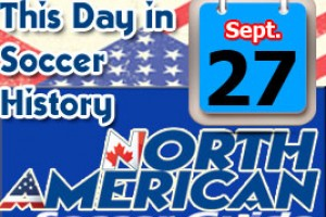 THIS DAY IN SOCCER HISTORY SEPTEMBER 27