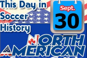 THIS DAY IN SOCCER HISTORY SEPTEMBER 30