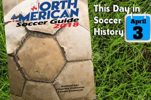 THIS DAY IN SOCCER HISTORY APRIL 3
