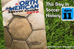 THIS DAY IN SOCCER HISTORY APRIL 11