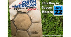 THIS DAY IN SOCCER HISTORY APRIL 22
