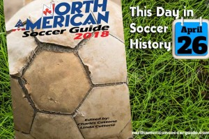 THIS DAY IN SOCCER HISTORY APRIL 26