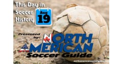 THIS DAY IN SOCCER HISTORY AUGUST 19