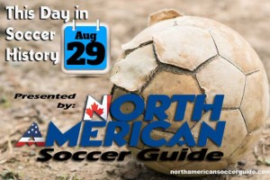 THIS DAY IN SOCCER HISTORY AUGUST 29