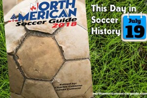 THIS DAY IN SOCCER HISTORY JULY 19