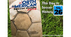 THIS DAY IN SOCCER HISTORY JULY 26