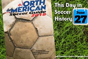 THIS DAY IN SOCCER HISTORY JUNE 27