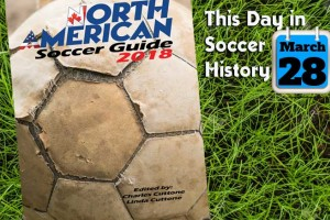 THIS DAY IN SOCCER HISTORY MARCH 28