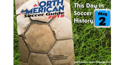 THIS DAY IN SOCCER HISTORY MAY 2