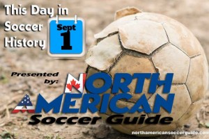 THIS DAY IN SOCCER HISTORY SEPTEMBER 1