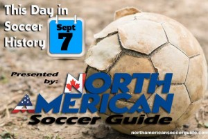 THIS DAY IN SOCCER HISTORY SEPTEMBER 7
